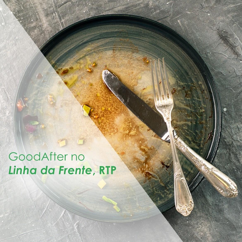 """GoodAfter no """"Linha da Frente"""" RTP"""